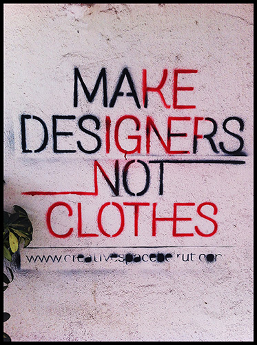 Make Designers, Not Clothes. Graffiti on the streets of Beirut.